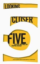 Looking Closer 5 - Critical Writings on Graphic Design ebook by Michael Bierut, William Drenttel, Steven Heller