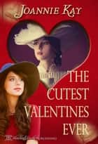 The Cutest Valentine Ever ebook by Joannie Kay