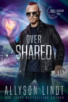 Over Shared - A Dystopian Fantasy Serial ebook by Allyson Lindt