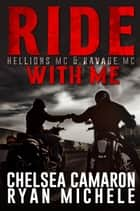 Ride with Me (A Hellions MC & Ravage MC Duel) ebook by Ryan Michele,Chelesa Camaron