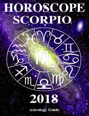 Horoscope 2018 - Scorpio ebook by Astrology Guide
