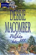 Pelikán köz 311. ebook by Debbie Macomber