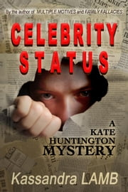 CELEBRITY STATUS - A Kate Huntington Mystery, #4 ebook by Kassandra Lamb