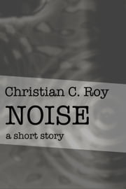 Noise ebook by Christian C. Roy