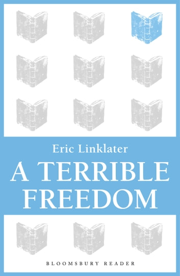 A Terrible Freedom ebook by Eric Linklater