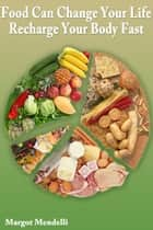 Food Can Change Your Life: Recharge Your Body Fast ebook by Margot Mendelli