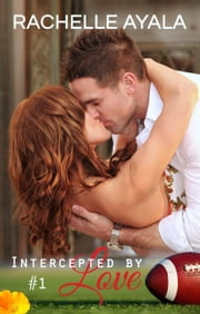 Intercepted By Love: Part One - The Quarterback's Heart, #1 ebook by Rachelle Ayala