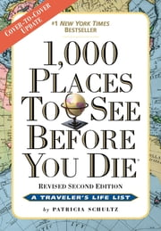 1,000 Places to See Before You Die, the second edition: Completely Revised and Updated with Over 200 New Entries - Revised Second Edition ebook by Patricia Schultz