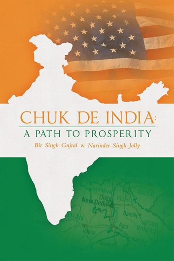 Chuk De India: a Path to Prosperity ebook by Narinder Singh Jolly,Bir Singh Gujral