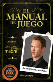 El Manual de Juego ebook by Barney Stinson,Matt Kuhn,Simon Saito Navarro