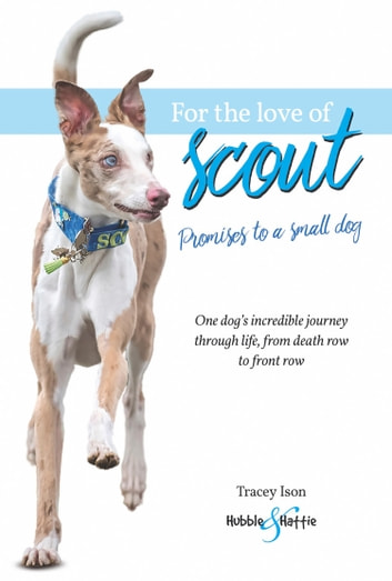 For the love of Scout - Promises to a small dog ebook by Tracey Ison