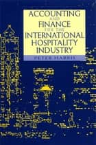 Accounting and Finance for the International Hospitality Industry ebook by Peter Harris