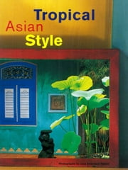 Tropical Asian Style ebook by William Warren,Luca Invernizzi Tettoni