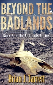 Beyond the Badlands - Badlands Series #2 eBook by Brian J. Jarrett