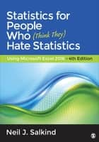 Statistics for People Who (Think They) Hate Statistics - Using Microsoft Excel 2016 ebook by Dr. Neil J. Salkind