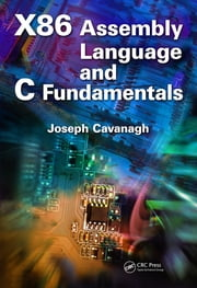 X86 Assembly Language and C Fundamentals ebook by Joseph Cavanagh