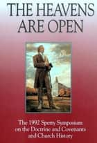 Heavens Are Open: The 1992 Sperry Symposium on the Doctrine and Covenants and Church History ebook by Byron R. Merrill