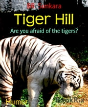 Tiger Hill - Are you afraid of the tigers? ebook by BR Sunkara