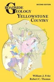 Roadside Geology of Yellowstone Country: Second Edition ebook by William J Fritz,Robert  C Thomas