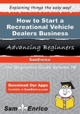 How to Start a Recreational Vehicle Dealers Business - How to Start a Recreational Vehicle Dealers Business ebook by Boyce Asher