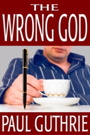 The Wrong God ebook by Paul Guthrie