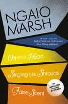 Inspector Alleyn 3-Book Collection 7: Off With His Head, Singing in the Shrouds, False Scent ebook by Ngaio Marsh
