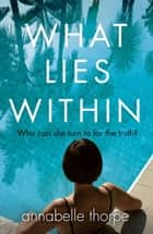 What Lies Within ebook by Annabelle Thorpe