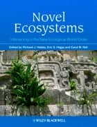 Novel Ecosystems - Intervening in the New Ecological World Order ebook by Richard J. Hobbs, Eric S. Higgs, Carol Hall