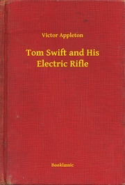 Tom Swift and His Electric Rifle ebook by Victor Appleton