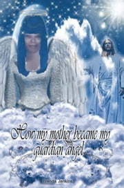 How My Mother Became My Guardian Angel ebook by Brenda Jenkins