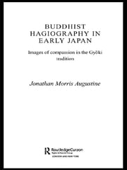 Buddhist Hagiography in Early Japan - Images of Compassion in the Gyoki Tradition ebook by Jonathan Morris Augustine