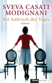Bei Anbruch des Tages - Roman ebook by Sveva Casati Modignani,Christiane Burkhardt
