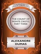 The Count of Monte Cristo, Part Three ebook by Alexandre Dumas, Frank J. Morlock