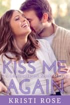 Kiss Me Again ebook by Kristi Rose