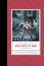 The Collected John Carter of Mars (Volume 1) ebook by Edgar Rice Burroughs