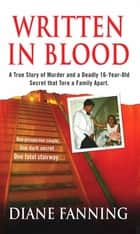 Written in Blood - A True Story of Murder and a Deadly 16-Year-Old Secret that Tore a Family Apart ebook by Diane Fanning