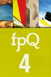 FPQ 4 ebook by Found Press,Grace O'Connell, Andrew Forbes, Lee Kvern, Pauline Holdstock
