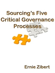 Sourcing's Five Critical Governance Processes ebook by Ernie Zibert