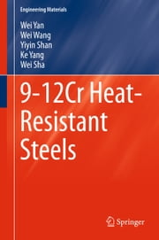 9-12Cr Heat-Resistant Steels ebook by Wei Yan,Wei Wang,Yiyin Shan,Ke Yang,Wei Sha