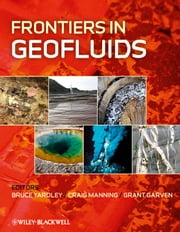 Frontiers in Geofluids ebook by Bruce Yardley,Craig Manning,Grant Garven