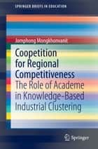 Coopetition for Regional Competitiveness ebook by Jomphong Mongkhonvanit