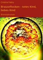 Brauseflocken - totes Kind, liebes Kind - Kriminalroman ebook by Cristina Fabry