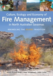 Culture, Ecology and Economy of Fire Management in North Australian Savannas - Rekindling the Wurrk Tradition ebook by Jeremy Russell-Smith,Peter Whitehead,Peter Cooke