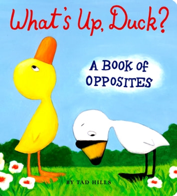 What's Up, Duck? - A Book of Opposites ebook by Tad Hills