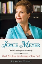 Joyce Meyer: A Life Of Redemption And Destiny ebook by Richard Young
