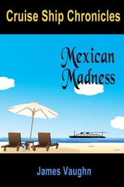 Cruse Ship Chronicles: Mexican Madness ebook by James Vaughn