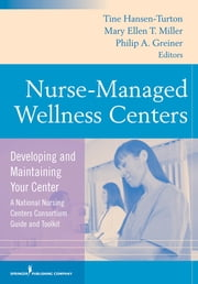 Nurse-Managed Wellness Centers - Developing and Maintaining Your Center (A National Nursing Centers Consortium Guide and Toolkit) ebook by Dr. Ann Deinhardt