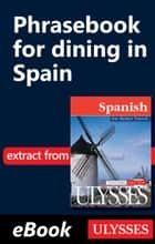Phrasebook for dining in Spain - Travel Phrasebook ebook by Collective, Ulysses Collective