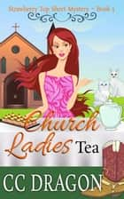 Church Ladies Tea (Strawberry Top Short Mystery 3) ebook by CC Dragon