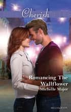 Romancing The Wallflower 電子書 by Michelle Major